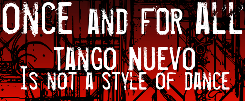 Once and for all: Tango Nuevo is NOT a style of dance