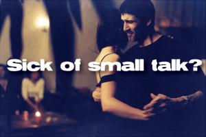 sick of small talk?